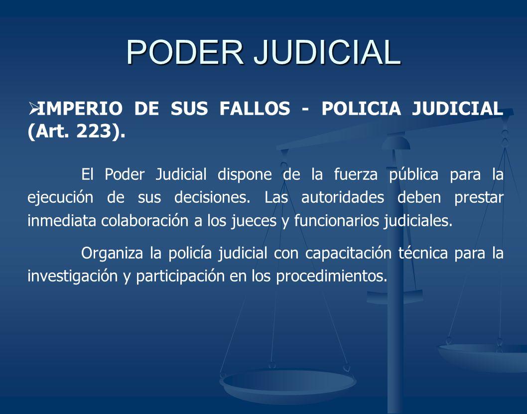 PODER JUDICIAL IMPERIO DE SUS FALLOS - POLICIA JUDICIAL (Art. 223). El Poder Judicial dispone de la fuerza pública para la ejecución de sus decisiones