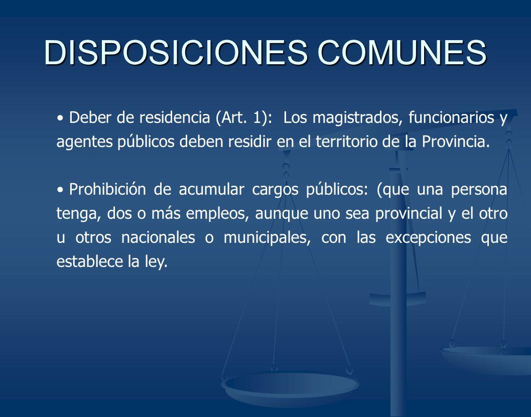 DISPOSICIONES COMUNES Deber de residencia (Art. 1): Los magistrados, funcionarios y agentes públicos deben residir en el territorio de la Provincia. P