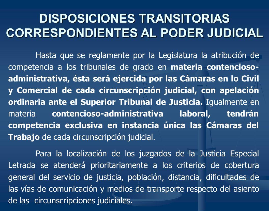 DISPOSICIONES TRANSITORIAS CORRESPONDIENTES AL PODER JUDICIAL Hasta que se reglamente por la Legislatura la atribución de competencia a los tribunales