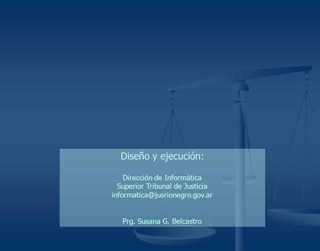 Diseño y ejecución: Dirección de Informática Superior Tribunal de Justicia informatica@jusrionegro.gov.ar Prg. Susana G. Belcastro