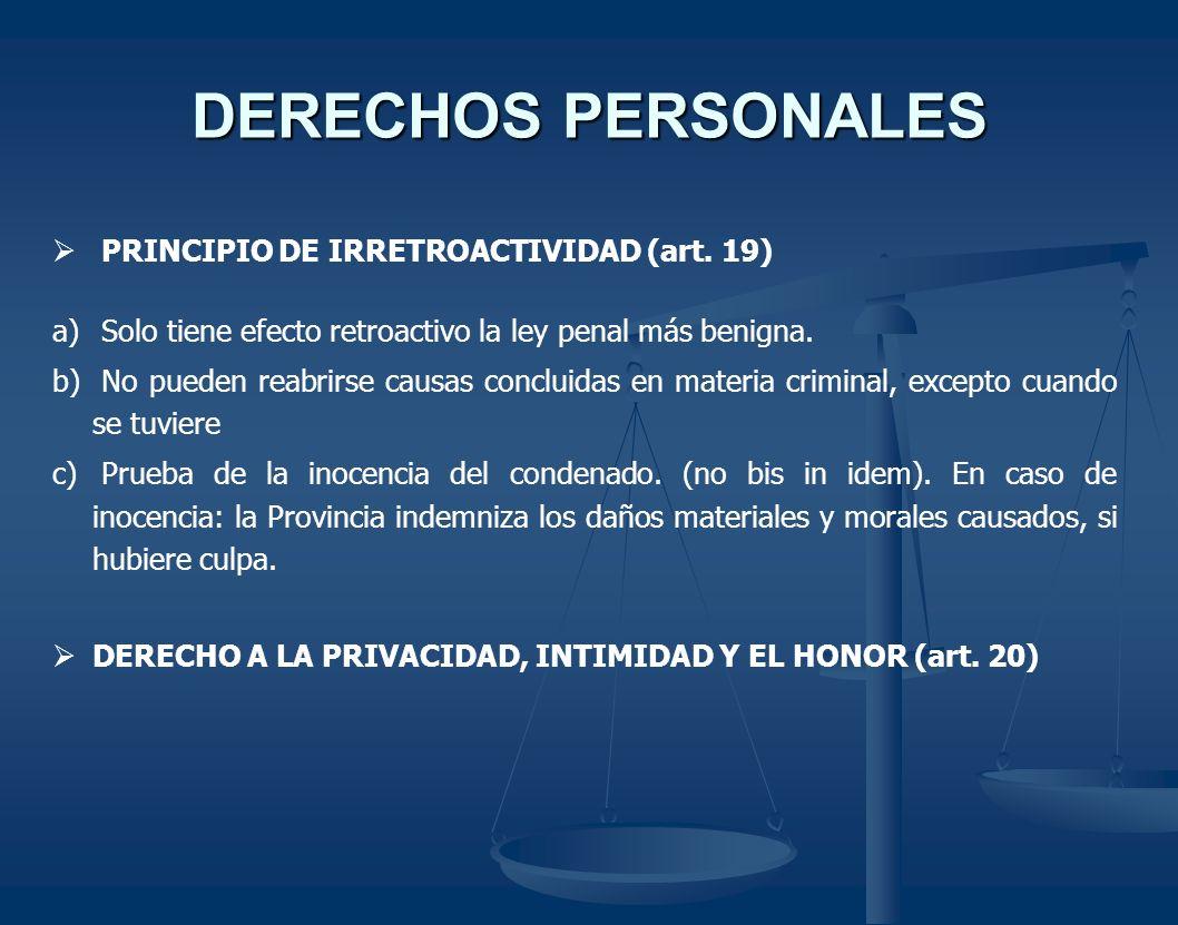 DERECHOS PERSONALES PRINCIPIO DE IRRETROACTIVIDAD (art. 19) a) Solo tiene efecto retroactivo la ley penal más benigna. b) No pueden reabrirse causas c
