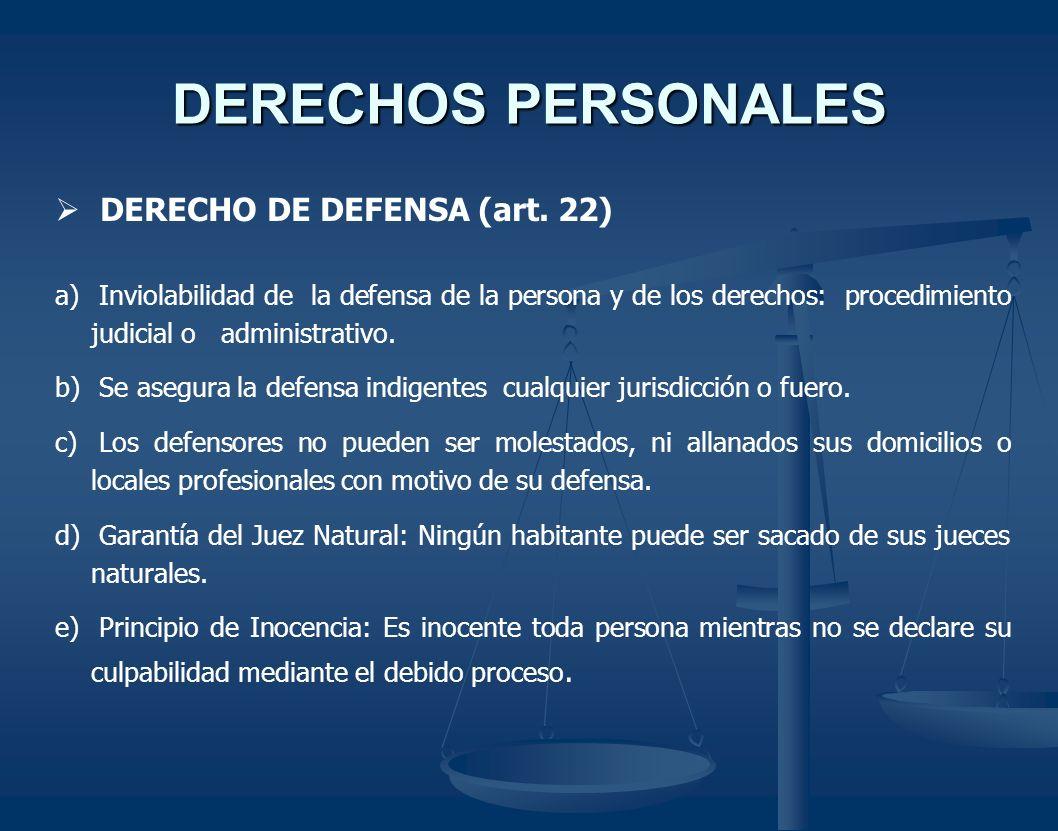 DERECHOS PERSONALES DERECHO DE DEFENSA (art. 22) a) Inviolabilidad de la defensa de la persona y de los derechos: procedimiento judicial o administrat
