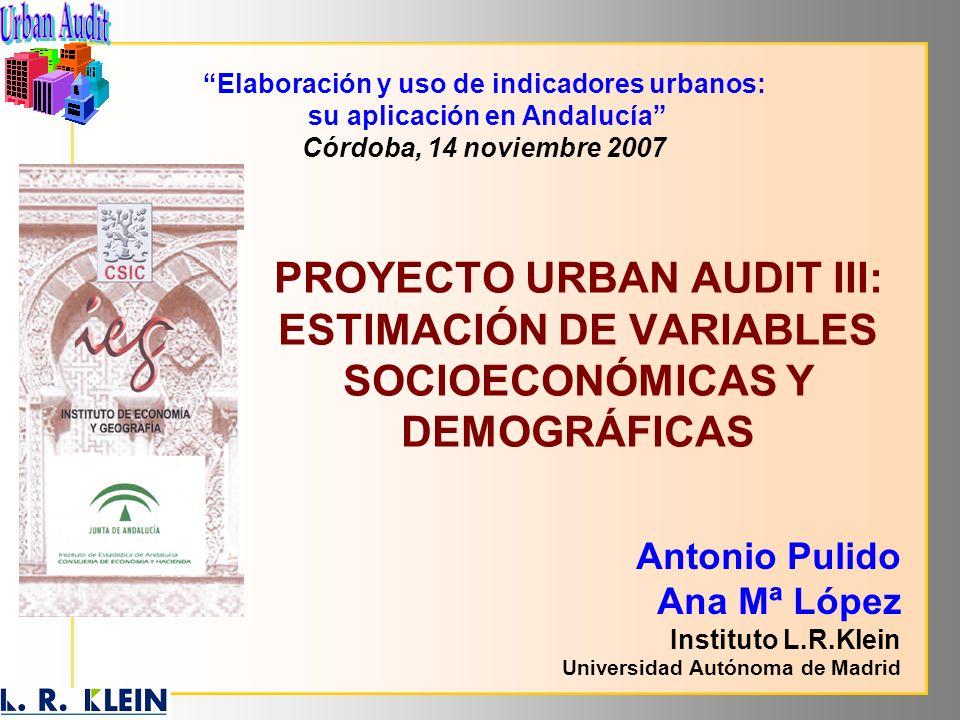 PROYECTO URBAN AUDIT III: ESTIMACIÓN DE VARIABLES SOCIOECONÓMICAS Y DEMOGRÁFICAS Elaboración y uso de indicadores urbanos: su aplicación en Andalucía