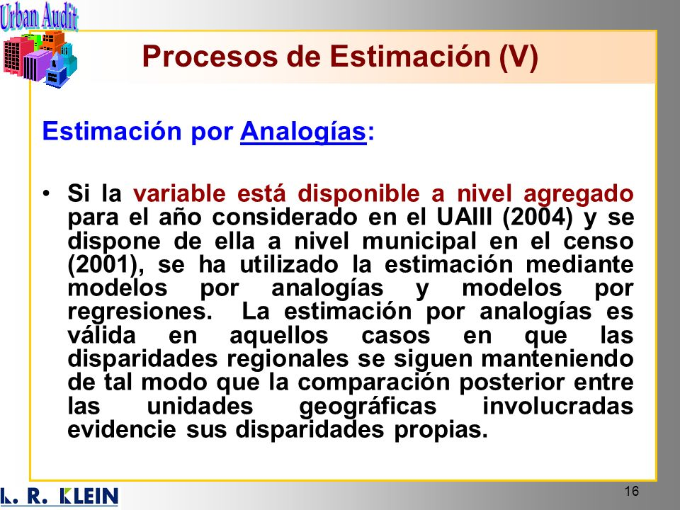 16 Estimación por Analogías: Si la variable está disponible a nivel agregado para el año considerado en el UAIII (2004) y se dispone de ella a nivel m