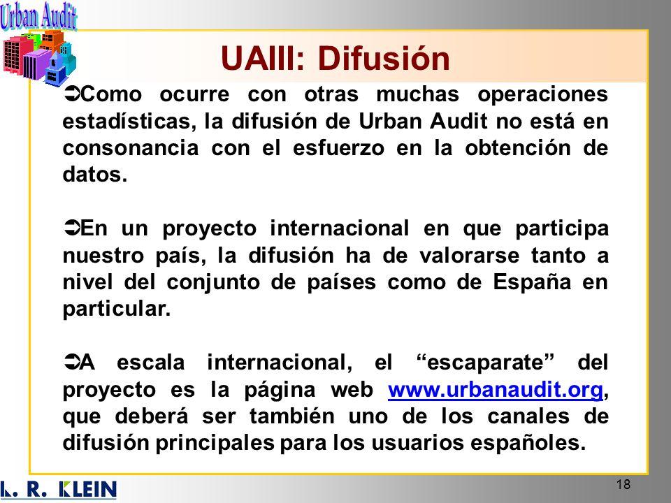 18 UAIII: Difusión Como ocurre con otras muchas operaciones estadísticas, la difusión de Urban Audit no está en consonancia con el esfuerzo en la obte