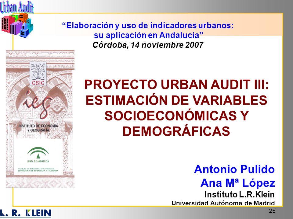 25 PROYECTO URBAN AUDIT III: ESTIMACIÓN DE VARIABLES SOCIOECONÓMICAS Y DEMOGRÁFICAS Elaboración y uso de indicadores urbanos: su aplicación en Andaluc