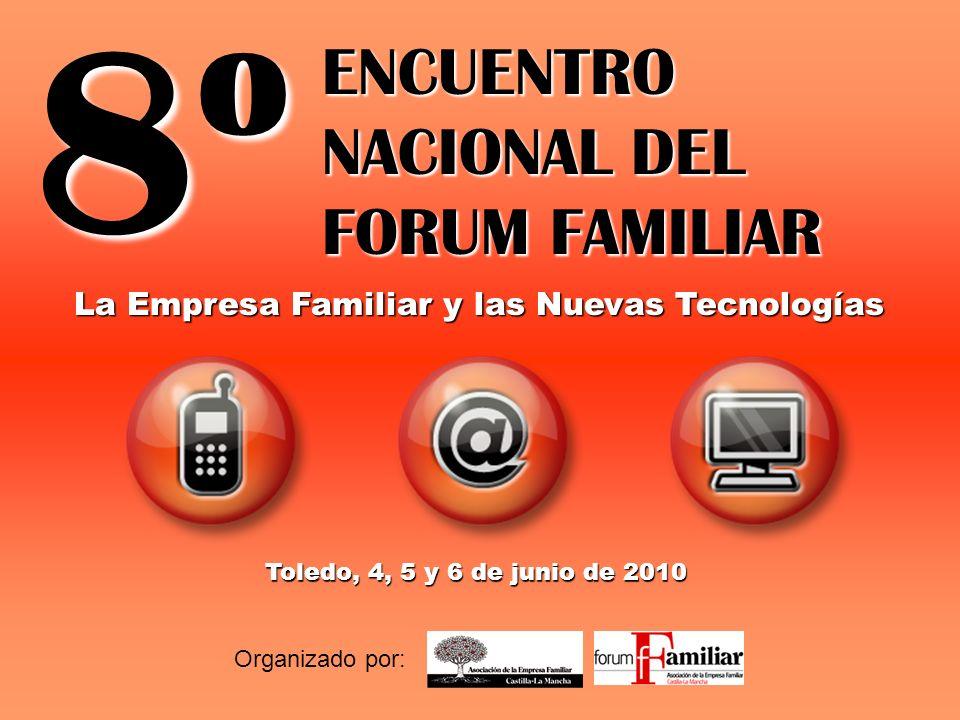 8º ENCUENTRO NACIONAL DEL FORUM FAMILIAR Organizado por: Toledo, 4, 5 y 6 de junio de 2010 La Empresa Familiar y las Nuevas Tecnologías