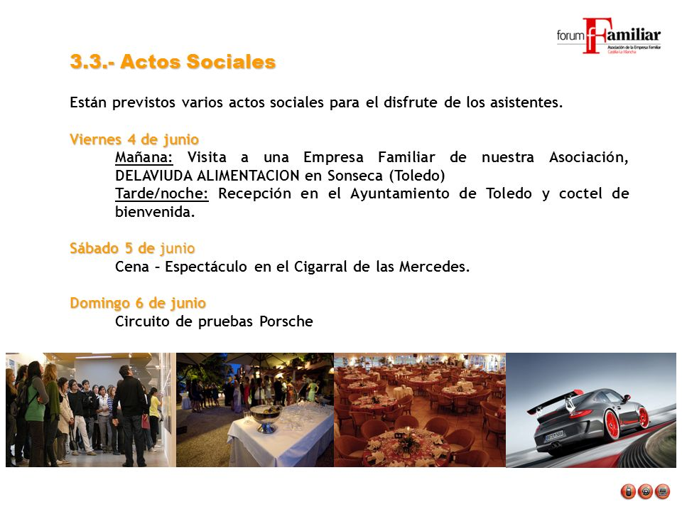 3.3.- Actos Sociales Están previstos varios actos sociales para el disfrute de los asistentes. Viernes 4 de junio Mañana: Visita a una Empresa Familia