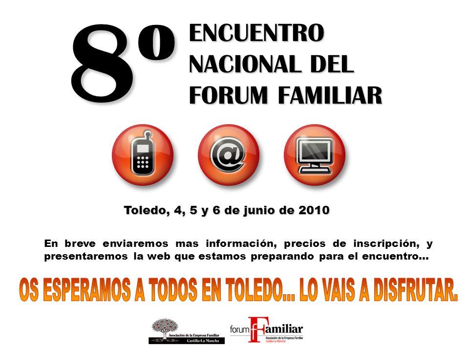 Toledo, 4, 5 y 6 de junio de 2010 8º ENCUENTRO NACIONAL DEL FORUM FAMILIAR En breve enviaremos mas información, precios de inscripción, y presentaremos la web que estamos preparando para el encuentro…