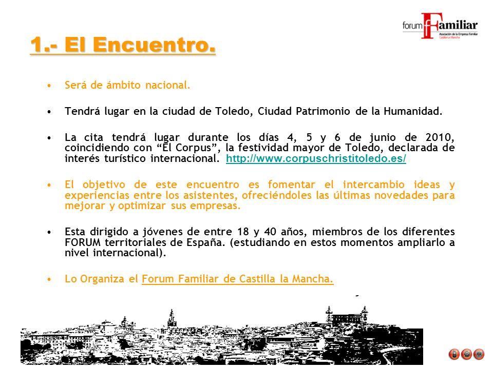 1.- El Encuentro. Será de ámbito nacional. Tendrá lugar en la ciudad de Toledo, Ciudad Patrimonio de la Humanidad. La cita tendrá lugar durante los dí