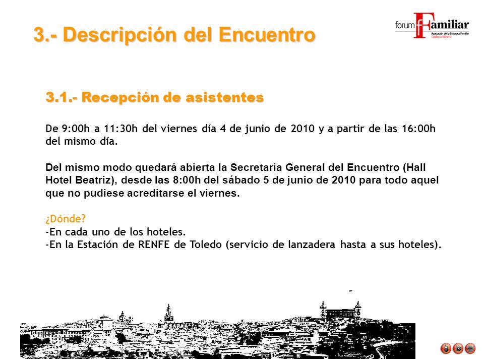 3.- Descripción del Encuentro 3.1.- Recepción de asistentes De 9:00h a 11:30h del viernes día 4 de junio de 2010 y a partir de las 16:00h del mismo día.