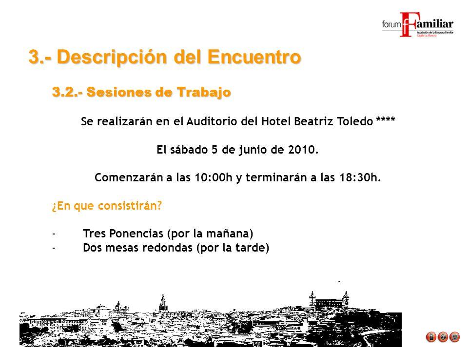 3.2.- Sesiones de Trabajo Se realizarán en el Auditorio del Hotel Beatriz Toledo **** El sábado 5 de junio de 2010. Comenzarán a las 10:00h y terminar