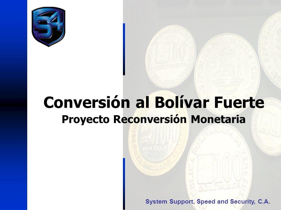 Conversión al Bolívar Fuerte Proyecto Reconversión Monetaria System Support, Speed and Security, C.A.