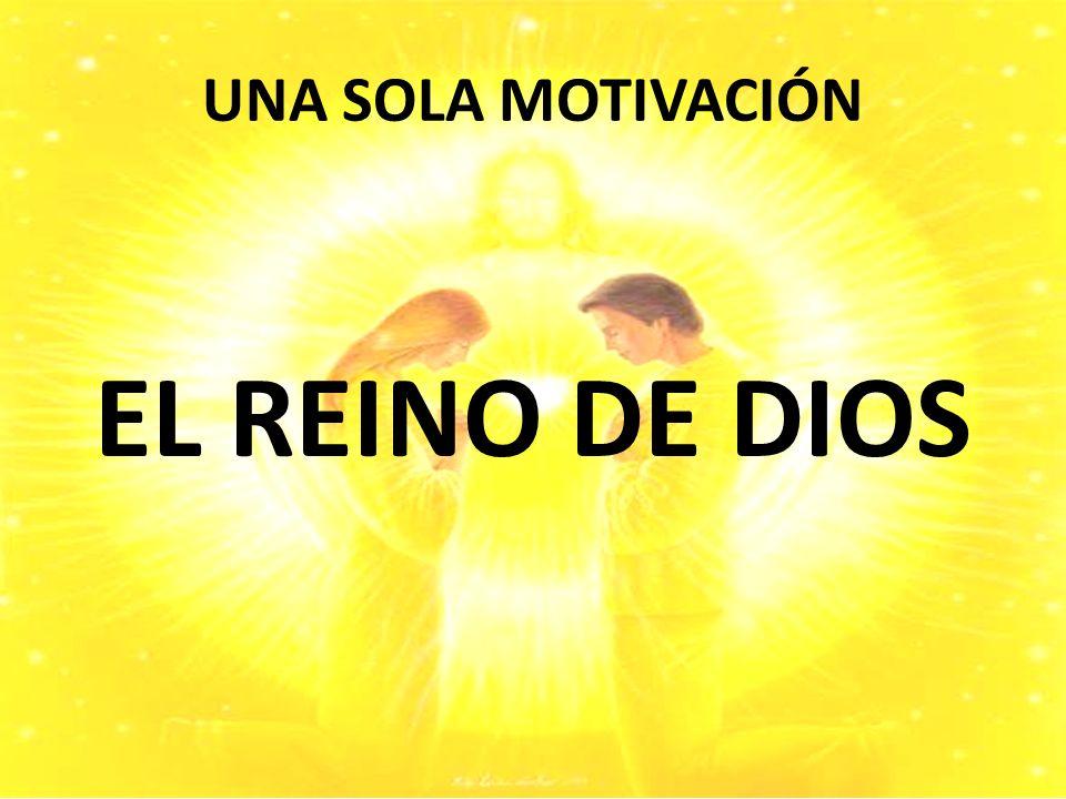 UNA SOLA MOTIVACIÓN EL REINO DE DIOS