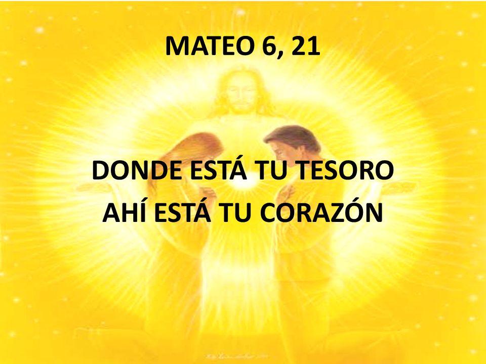 MATEO 6, 21 DONDE ESTÁ TU TESORO AHÍ ESTÁ TU CORAZÓN