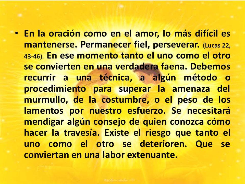 En la oración como en el amor, lo más difícil es mantenerse.