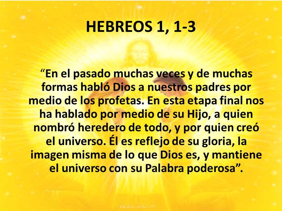 HEBREOS 1, 1-3 En el pasado muchas veces y de muchas formas habló Dios a nuestros padres por medio de los profetas.