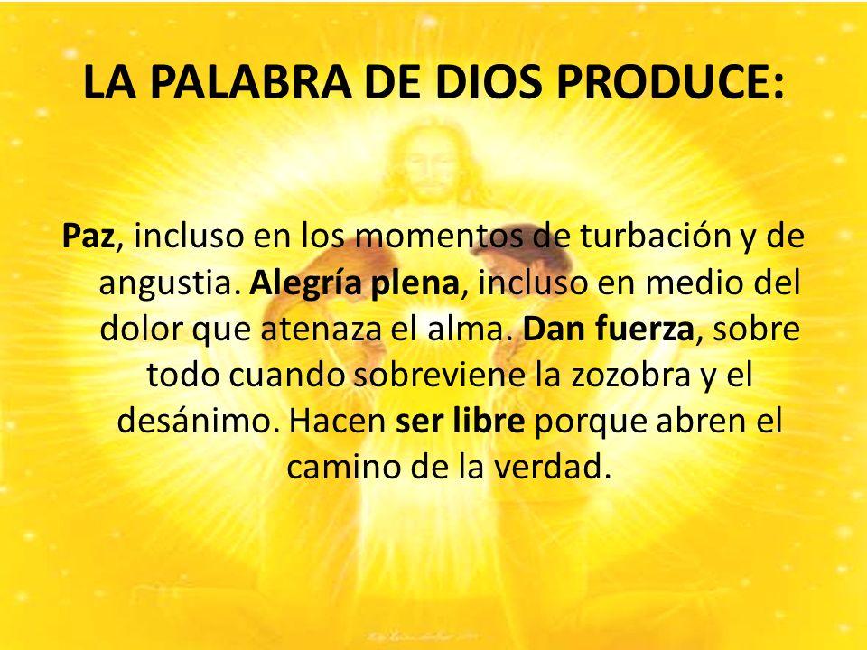 LA PALABRA DE DIOS PRODUCE: Paz, incluso en los momentos de turbación y de angustia.