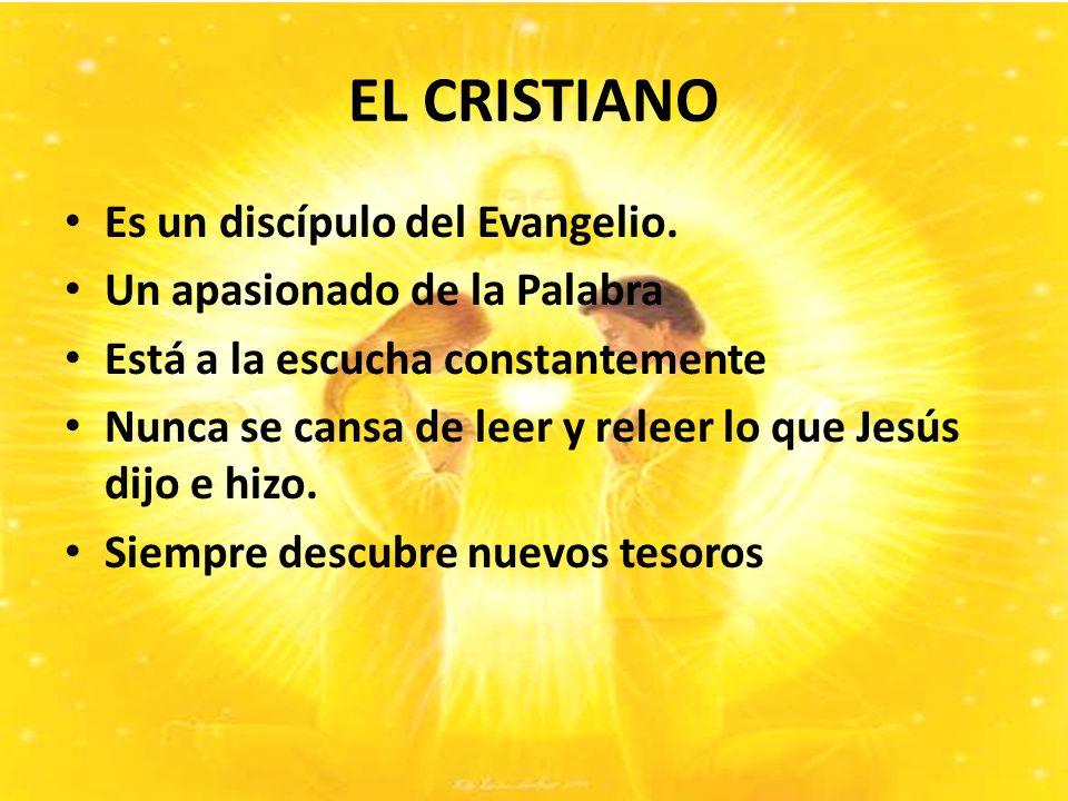 EL CRISTIANO Es un discípulo del Evangelio.