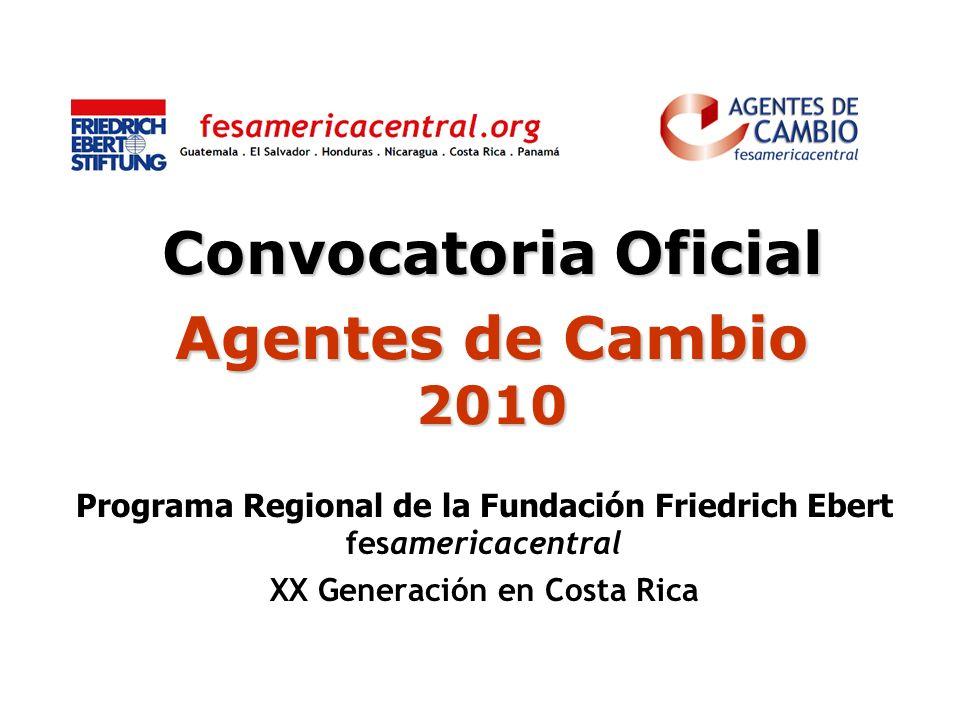 Convocatoria Oficial Agentes de Cambio 2010 Programa Regional de la Fundación Friedrich Ebert fesamericacentral XX Generación en Costa Rica