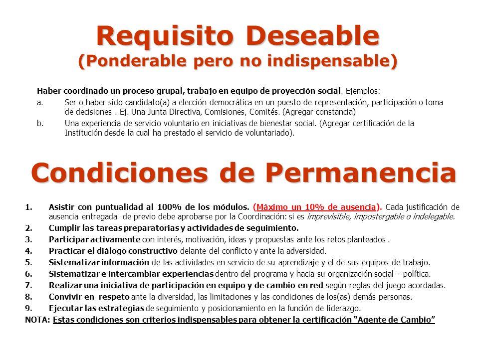 Requisito Deseable (Ponderable pero no indispensable) Haber coordinado un proceso grupal, trabajo en equipo de proyección social.