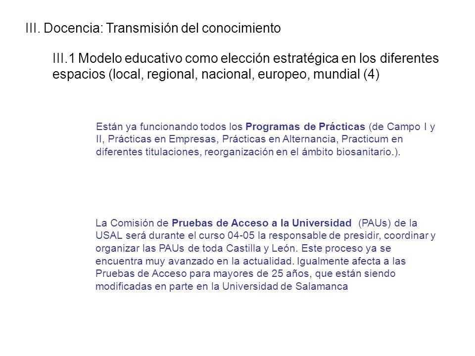III. Docencia: Transmisión del conocimiento III.1 Modelo educativo como elección estratégica en los diferentes espacios (local, regional, nacional, eu