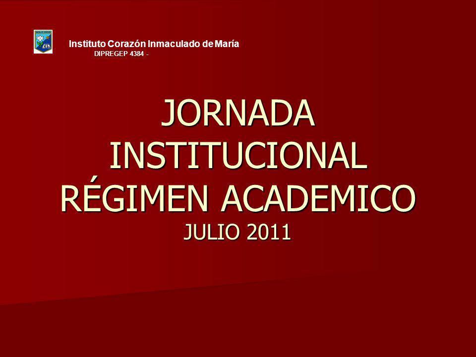 JORNADA INSTITUCIONAL RÉGIMEN ACADEMICO JULIO 2011 Instituto Corazón Inmaculado de María DIPREGEP 4384 -