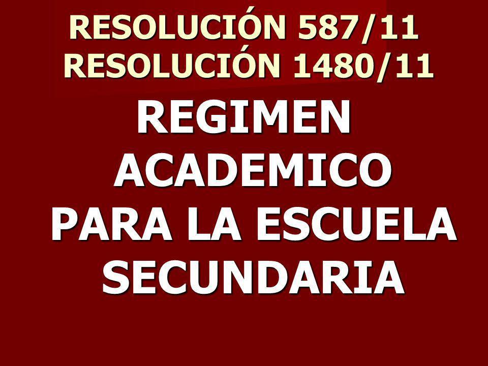RESOLUCIÓN 587/11 RESOLUCIÓN 1480/11 REGIMEN ACADEMICO PARA LA ESCUELA SECUNDARIA