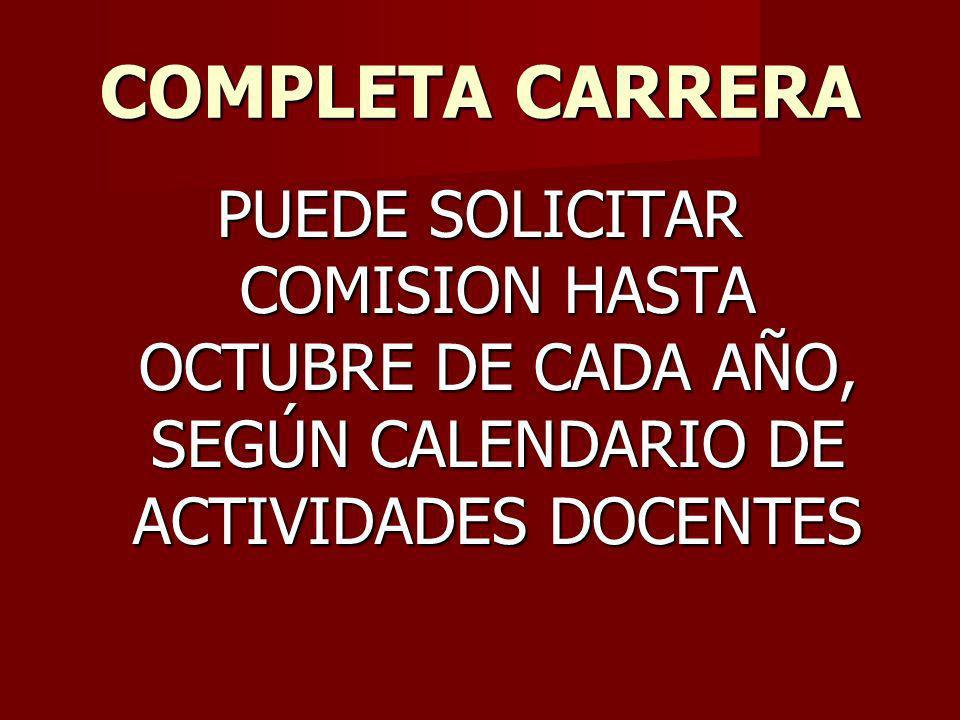 COMPLETA CARRERA PUEDE SOLICITAR COMISION HASTA OCTUBRE DE CADA AÑO, SEGÚN CALENDARIO DE ACTIVIDADES DOCENTES