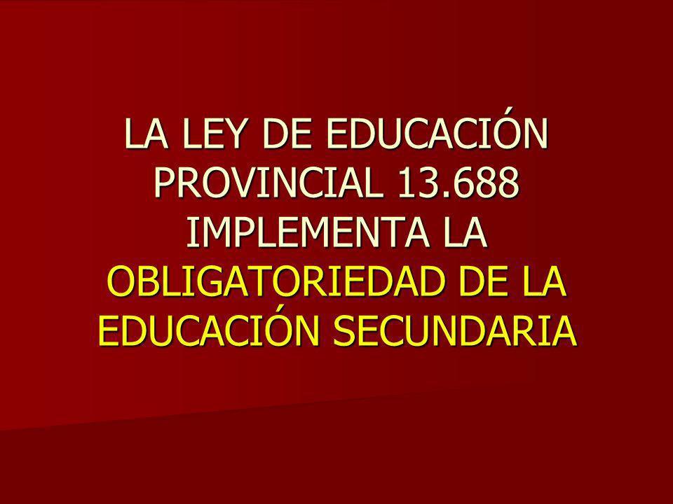 LA LEY DE EDUCACIÓN PROVINCIAL 13.688 IMPLEMENTA LA OBLIGATORIEDAD DE LA EDUCACIÓN SECUNDARIA