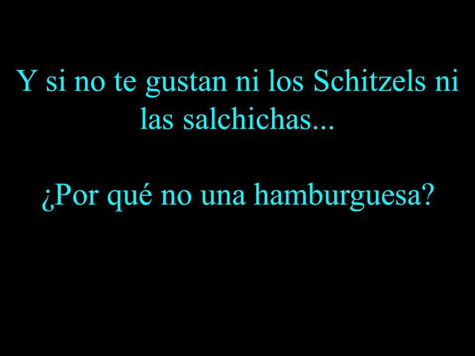 Y si no te gustan ni los Schitzels ni las salchichas... ¿Por qué no una hamburguesa