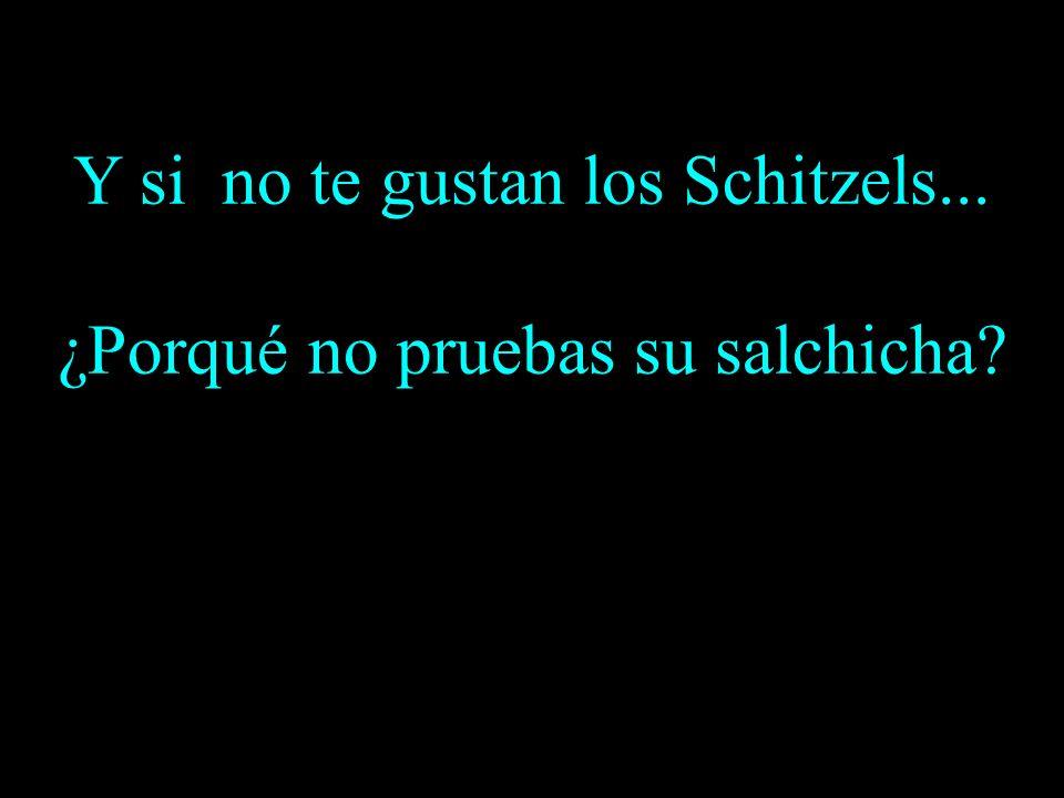 Y si no te gustan los Schitzels... ¿Porqué no pruebas su salchicha?