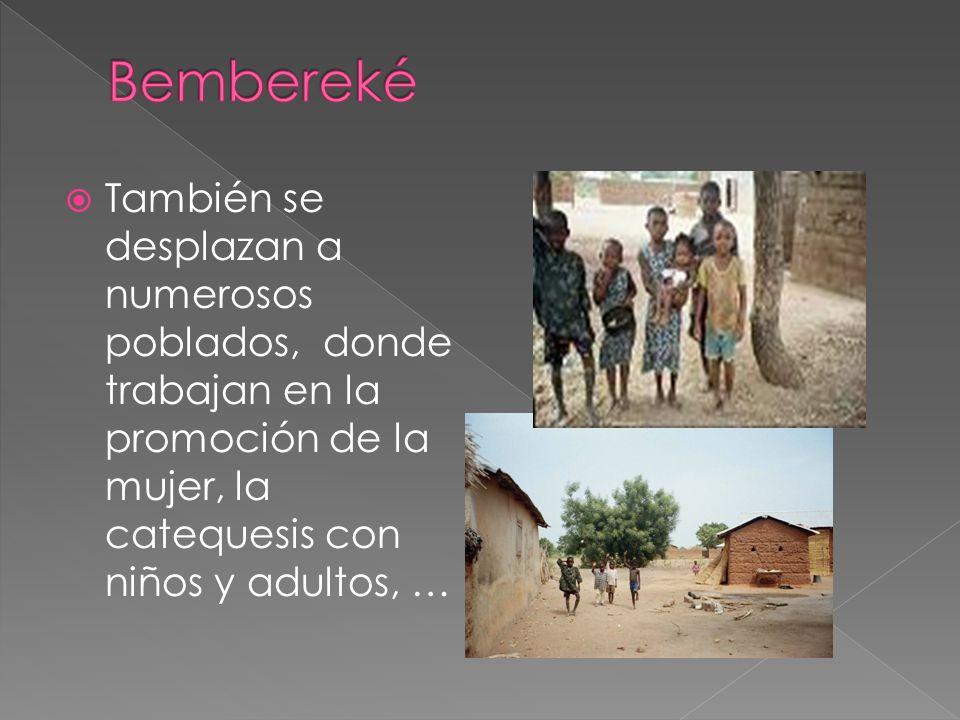 También se desplazan a numerosos poblados, donde trabajan en la promoción de la mujer, la catequesis con niños y adultos, …