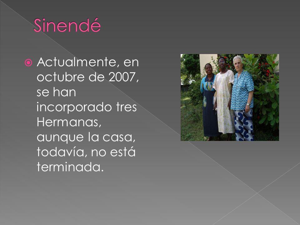 Actualmente, en octubre de 2007, se han incorporado tres Hermanas, aunque la casa, todavía, no está terminada.
