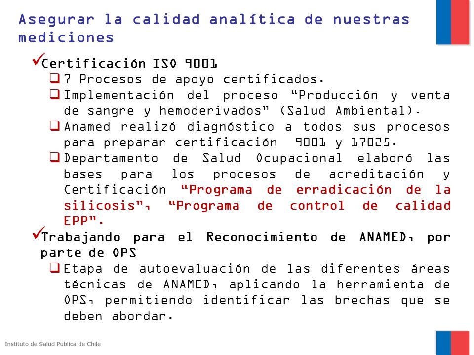 Asegurar la calidad analítica de nuestras mediciones Certificación ISO 9001 7 Procesos de apoyo certificados. Implementación del proceso Producción y