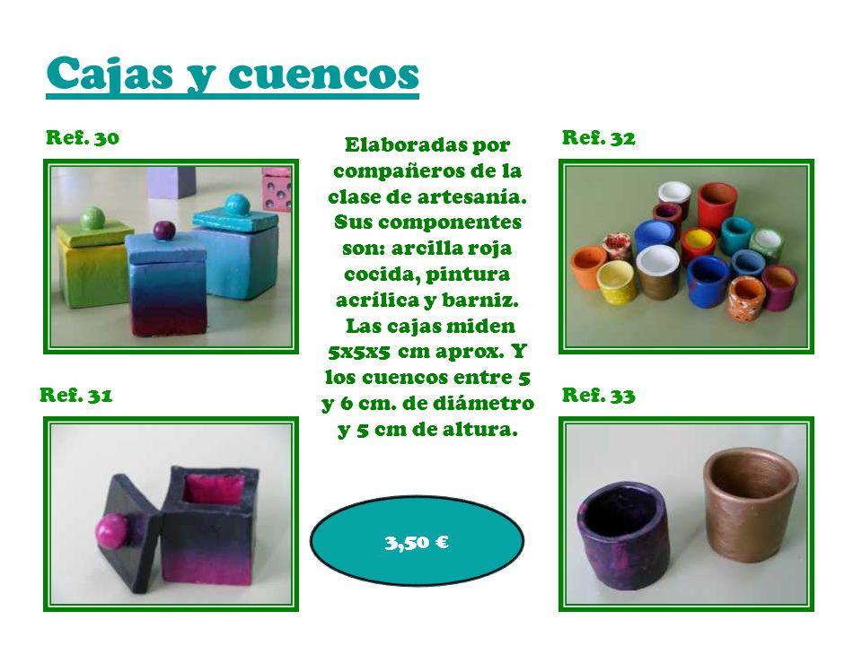Cajas y cuencos Ref. 30Ref. 32 Ref. 31Ref. 33 3,50 Elaboradas por compañeros de la clase de artesanía. Sus componentes son: arcilla roja cocida, pintu