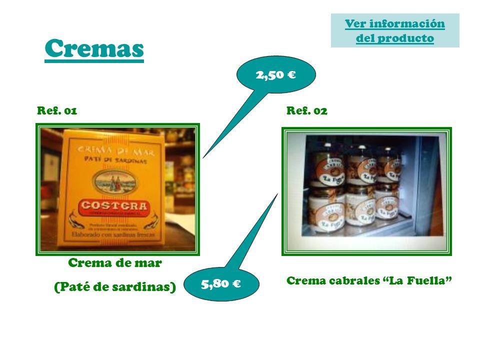 Cremas Ref. 01 Crema de mar (Paté de sardinas) 2,50 Ref. 02 5,80 Crema cabrales La Fuella Ver información del producto