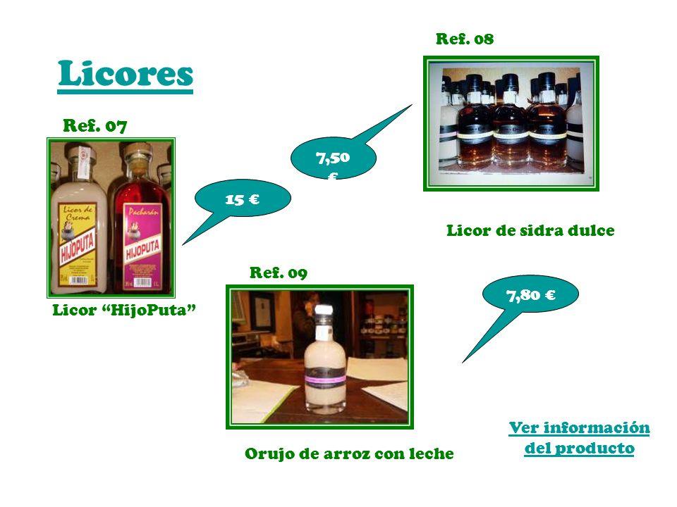 Licores Ref. 07 Ver información del producto Licor HijoPuta 15 Ref. 08 Ref. 09 Licor de sidra dulce Orujo de arroz con leche 7,80 7,50
