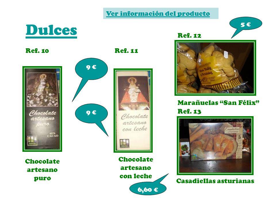 Dulces Ref. 10 Chocolate artesano puro Ref. 11 Chocolate artesano con leche Ref. 12 Marañuelas San Félix 5 9 9 Ref. 13 Casadiellas asturianas 6,60 Ver