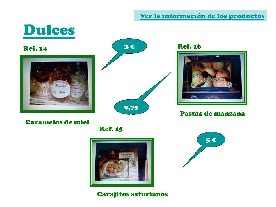 Dulces Ref. 14 Caramelos de miel 3 Ref. 16 Pastas de manzana 9,75 Ref. 15 Carajitos asturianos 5 Ver la información de los productos