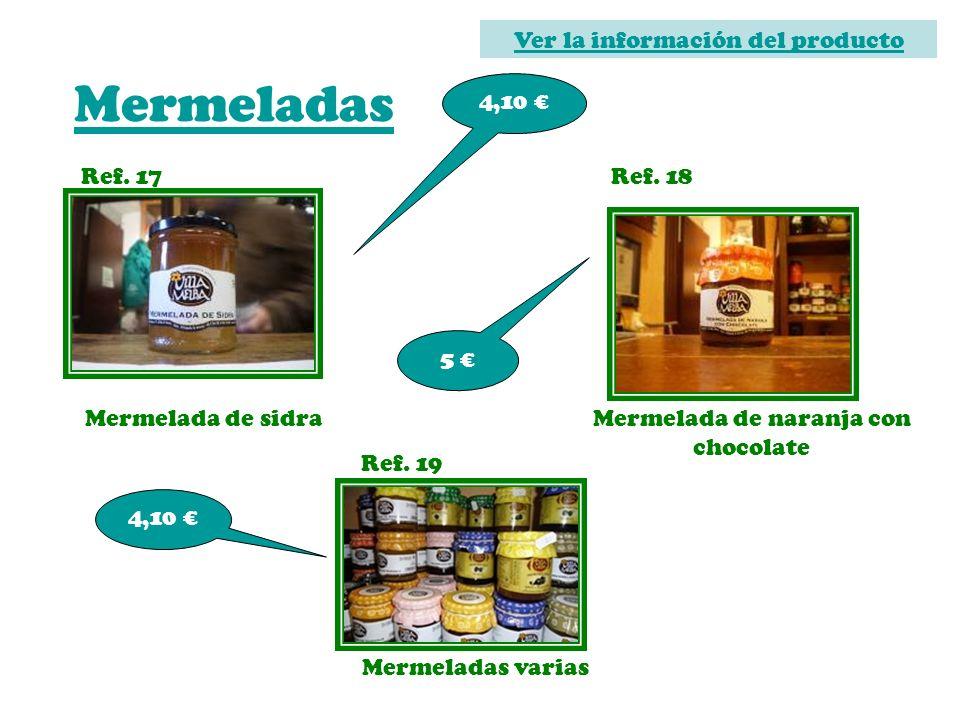 Mermeladas Ref. 17 Mermelada de naranja con chocolate 4,10 Ref. 18 Mermelada de sidra 5 Ref. 19 Mermeladas varias 4,10 Ver la información del producto