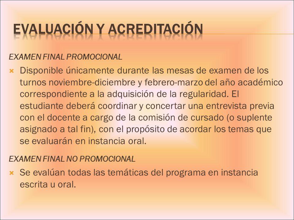 EXAMEN FINAL PROMOCIONAL Disponible únicamente durante las mesas de examen de los turnos noviembre-diciembre y febrero-marzo del año académico corresp