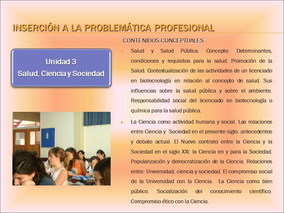 INSERCIÓN A LA PROBLEMÁTICA PROFESIONAL CONTENIDOS CONCEPTUALES Unidad 3 Salud, Ciencia y Sociedad Salud y Salud Pública. Concepto. Determinantes, con