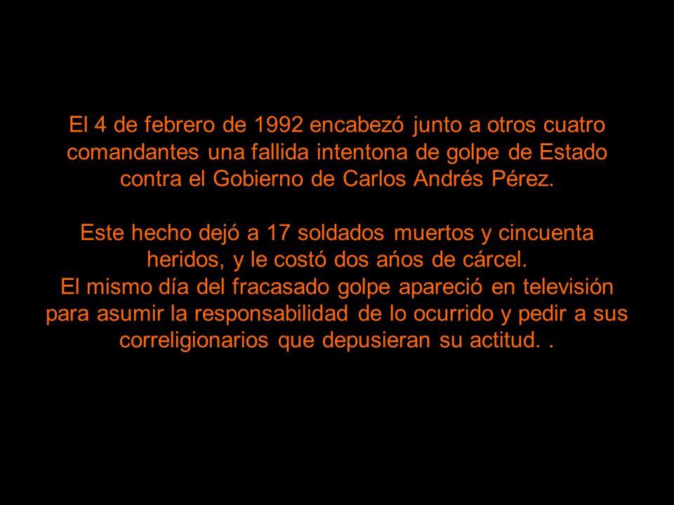 El 4 de febrero de 1992 encabezó junto a otros cuatro comandantes una fallida intentona de golpe de Estado contra el Gobierno de Carlos Andrés Pérez.