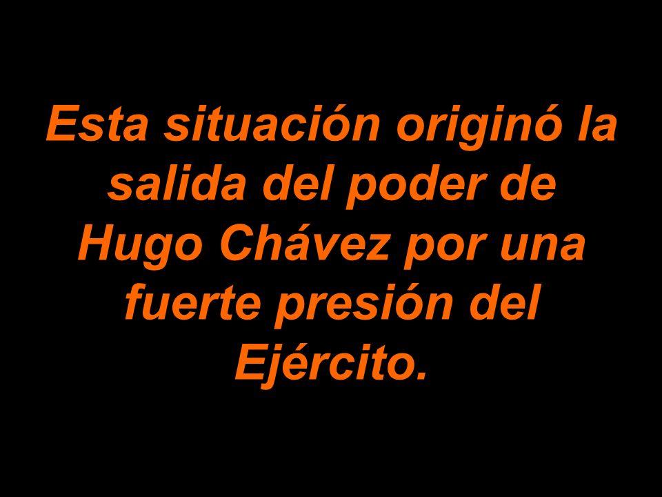 Esta situación originó la salida del poder de Hugo Chávez por una fuerte presión del Ejército.