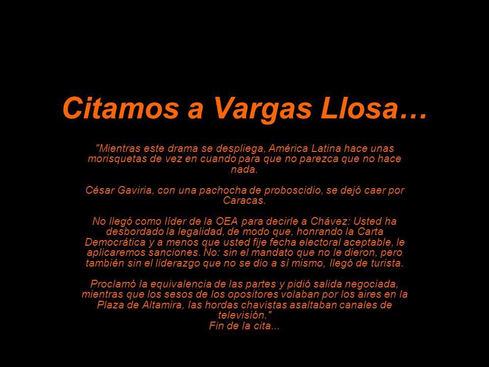 Citamos a Vargas Llosa… Mientras este drama se despliega, América Latina hace unas morisquetas de vez en cuando para que no parezca que no hace nada.