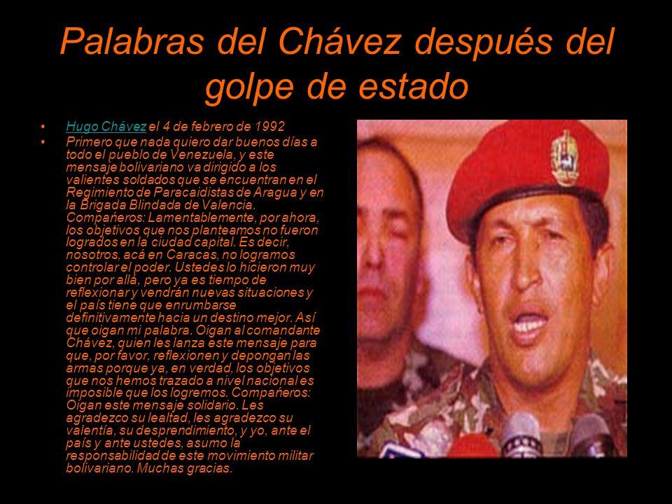 Palabras del Chávez después del golpe de estado Hugo Chávez el 4 de febrero de 1992Hugo Chávez Primero que nada quiero dar buenos días a todo el pueblo de Venezuela, y este mensaje bolivariano va dirigido a los valientes soldados que se encuentran en el Regimiento de Paracaidistas de Aragua y en la Brigada Blindada de Valencia.