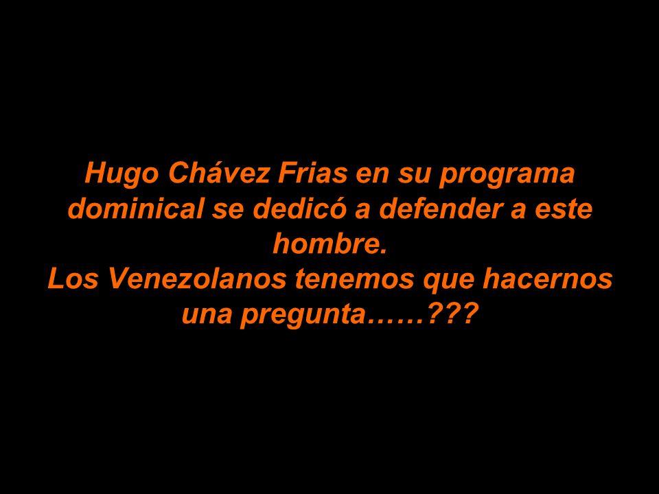 Hugo Chávez Frias en su programa dominical se dedicó a defender a este hombre.