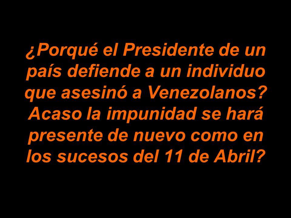 ¿Porqué el Presidente de un país defiende a un individuo que asesinó a Venezolanos.