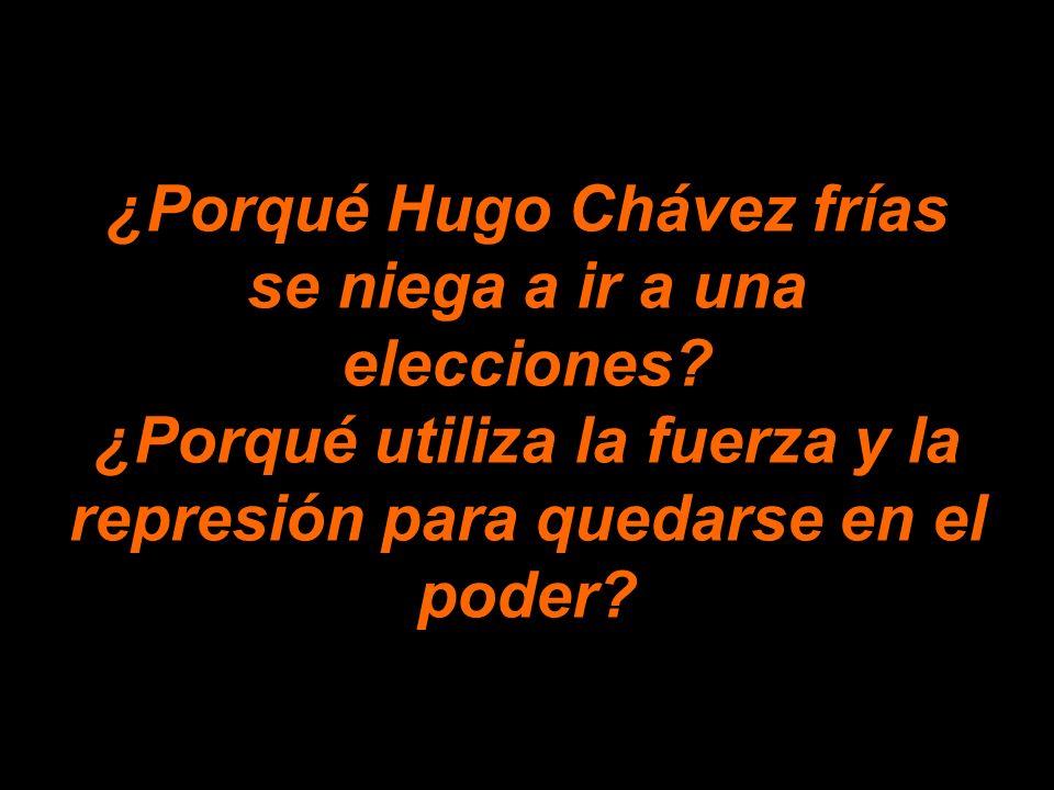 ¿Porqué Hugo Chávez frías se niega a ir a una elecciones.